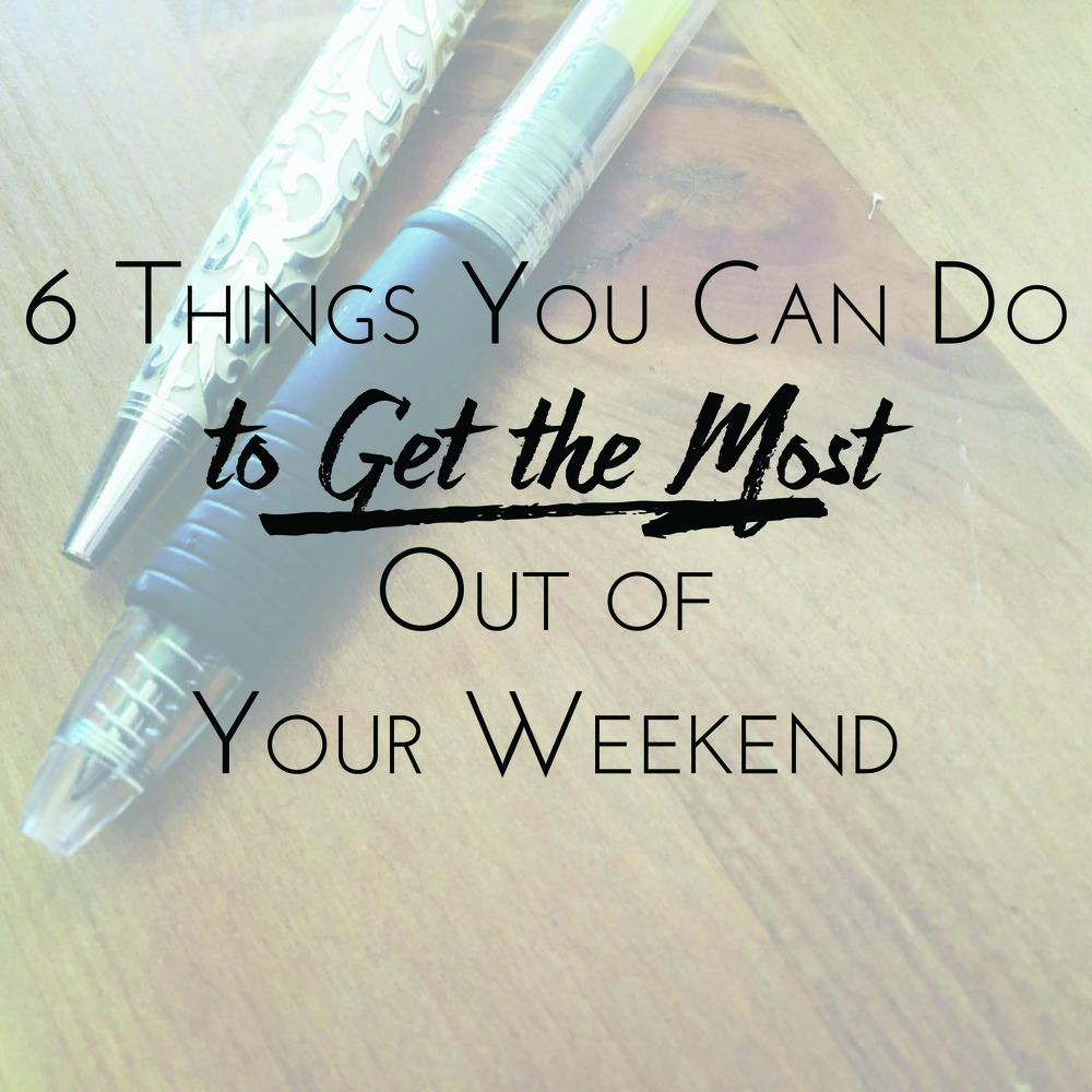 6 Things You Can Do to Get the Most Out of Your Weekend - Blessed Bookworm
