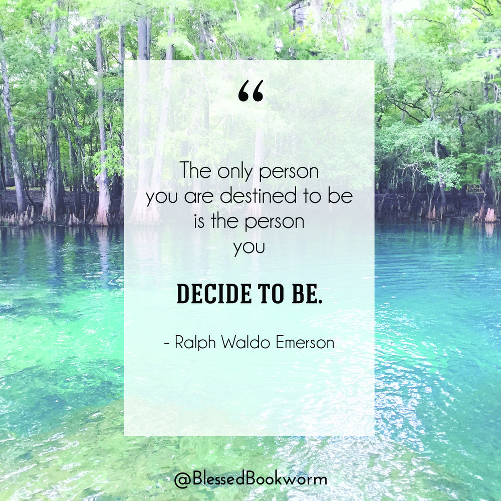 "Blessed Bookworm Mentality Monday - ""The only person you are destined to be is the person you decide to be."" - Ralph Waldo Emerson"