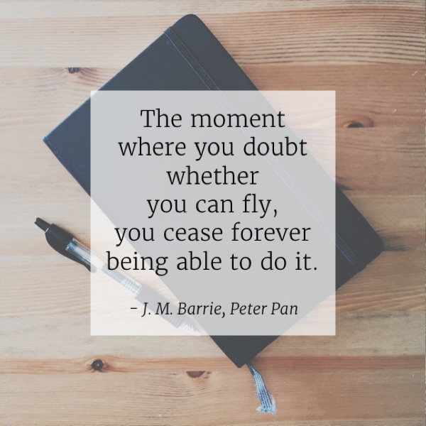 "Mentality Monday #7: ""The moment where you doubt whether you can fly, you cease forever being able to do it."" - J.M. Barrie, Peter Pan"