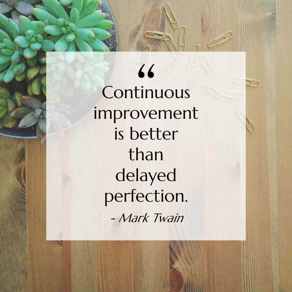 "Mentality Monday: ""Continuous improvement is better than delayed perfection."" - Mark Twain"