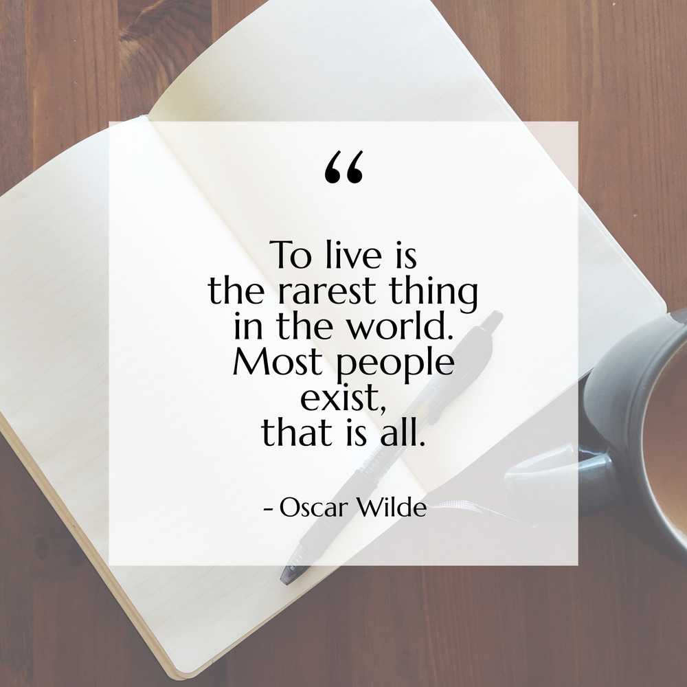"""Blessed Bookworm Mentality Monday 12: """"To live is the rarest thing in the world. Most people exist, that is all."""" - Oscar Wilde"""