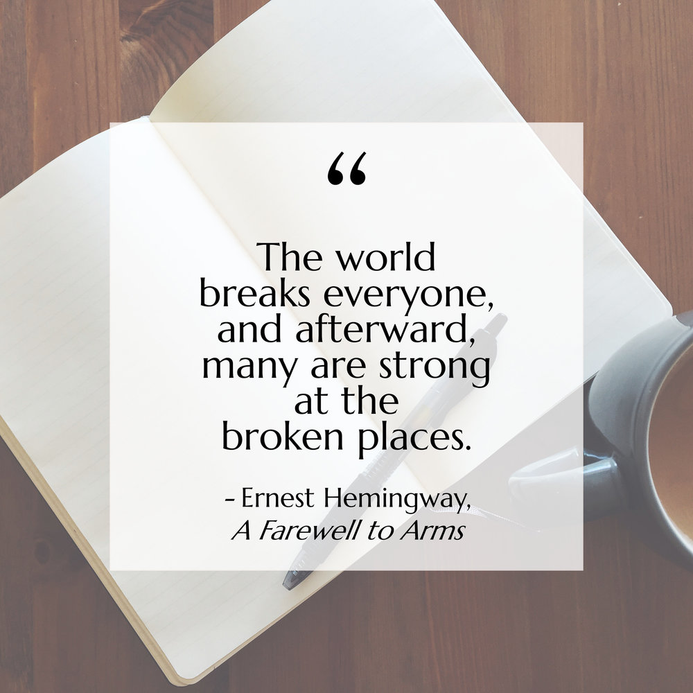 """Mentality Monday: """"The world breaks everyone, and afterward, many are strong at the broken places."""" - Ernest Hemingway, A Farewell to Arms"""