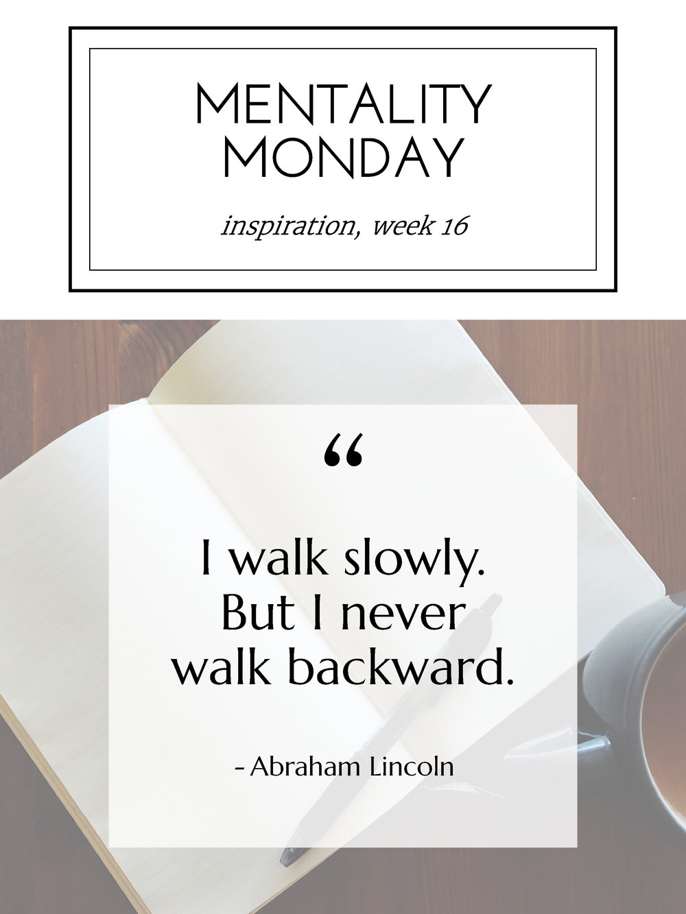 "Blessed Bookworm's Mentality Monday ""I walk slowly. But I never walk backward."" - Abraham Lincoln, Inspiring Quotes"