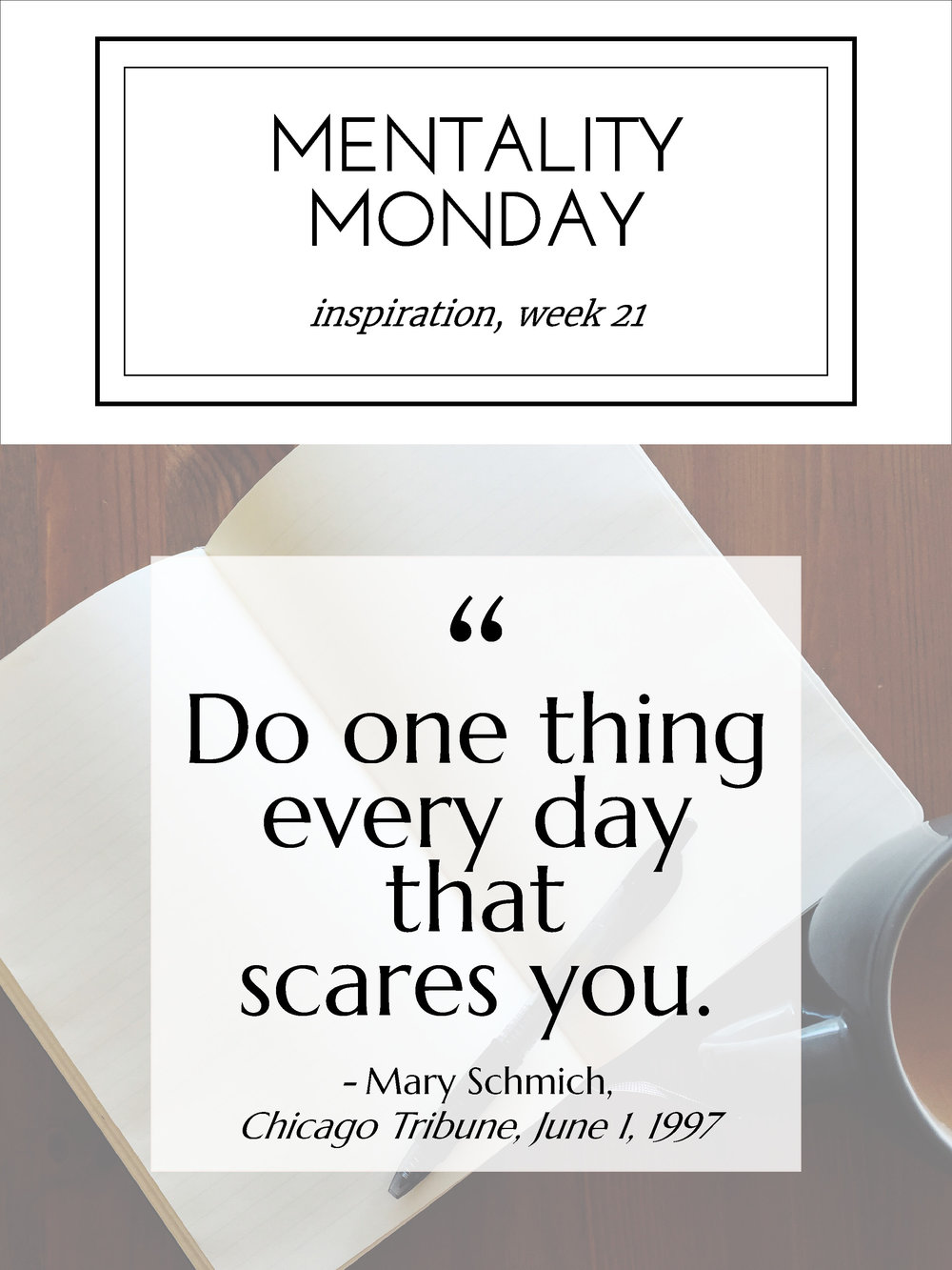 "Mentality Monday: ""Do one thing every day that scares you."" Mary Schmich"