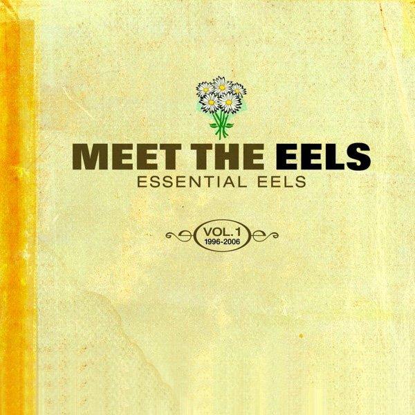 Eels – Meet The Eels: Essential Eels Vol. 1 1996-2006