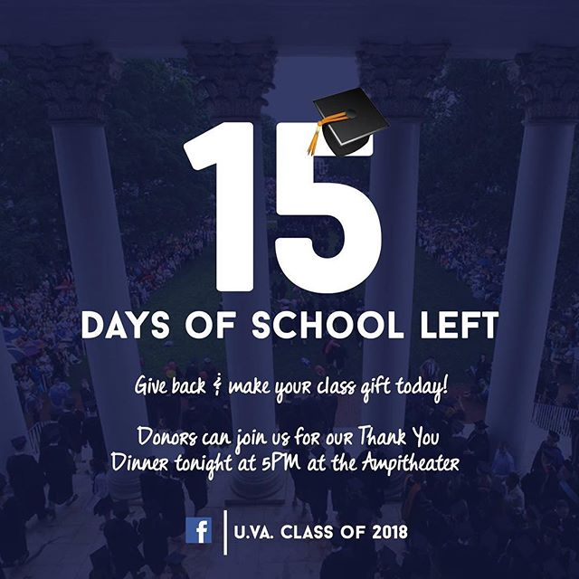 15 days left! Have you made your class gift yet? If you have, come to our 2018 Class Giving Thank You Dinner tonight for FREE dinner and drink!  It's going to be a beautiful day and we can't wait to spend it with you! Want to come? Make your class gift today at uva18.com/give
