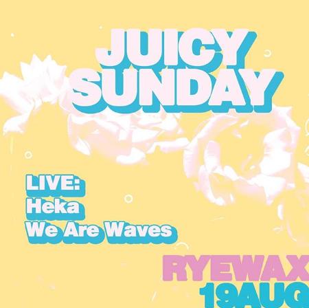 Juicy Sunday at Rye Wax in Peckham