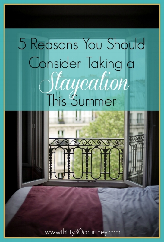 5 Reasons You Should Consider Taking a Staycation This Summer
