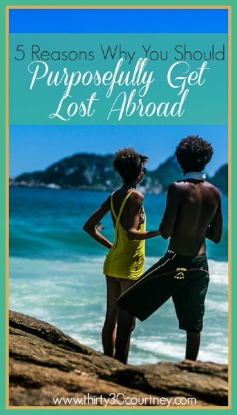 5 Reasons You Should Purposefully Get Lost Abroad