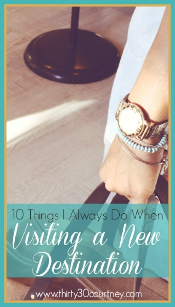 10 Things I Always Do When Visiting a New Destination