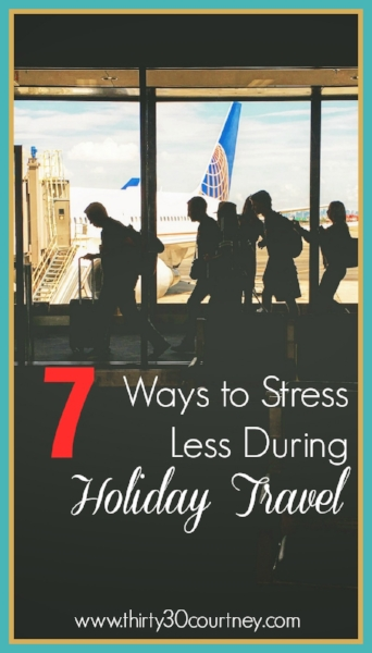 Holiday travel can be stressful for a lot of us. Check out the 7 ways to stress less during holiday travel on thirty30courtney.com