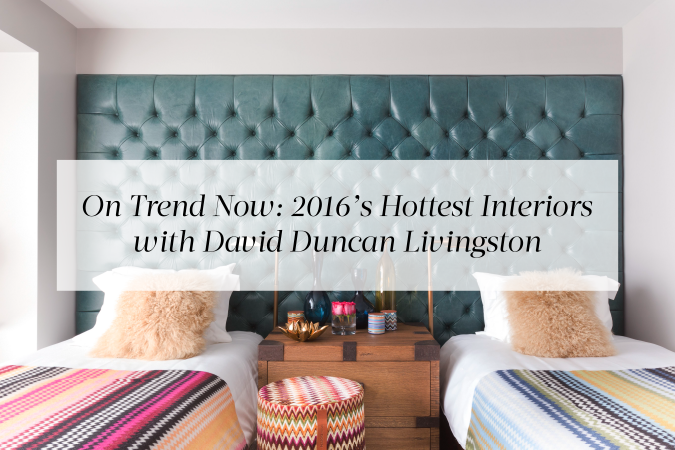 2016s Hottest Interiors With David Duncan Livingston