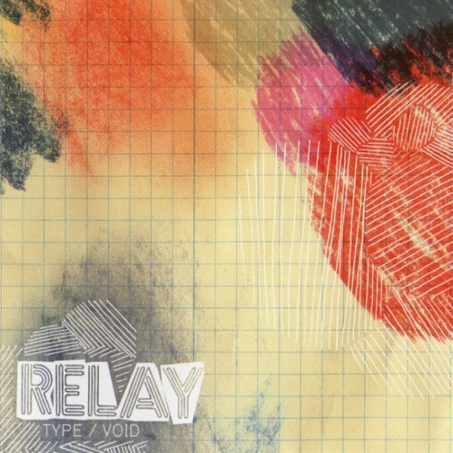 Relay - Type/Void (Bubblecore Records)   Producer, Engineer, Musician