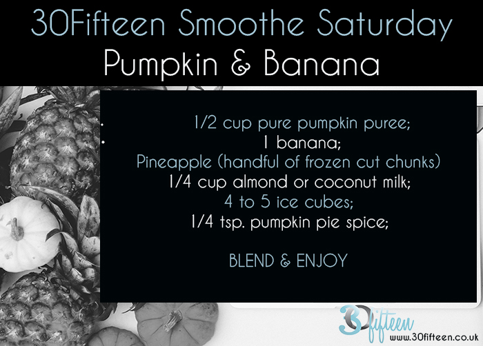 30Fifteen Smoothie Saturday Pumpkin and Banana.jpg