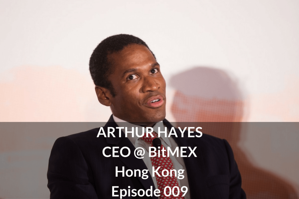 ARTHUR HAYES CEO @ BitMEX Hong Kong Episode 009