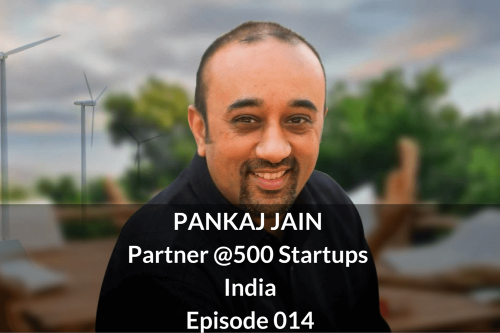 PANKAJ JAIN  Partners @500 Startups, India Episode 014