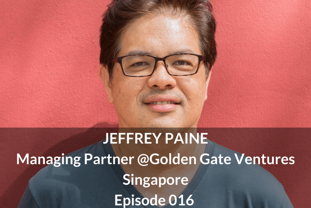JEFFREY PAINE Managing Partner @Golden Gate Ventures Singapore Episode 016 Growthkungfu.com