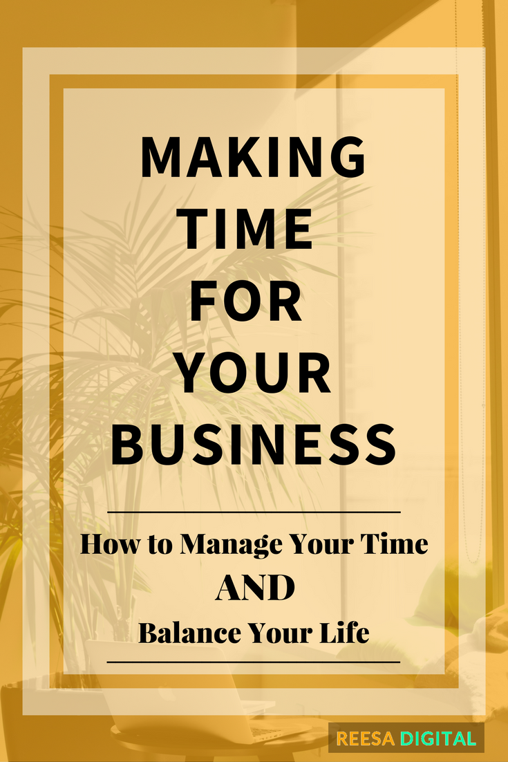Making Time for Your Business: How to Manage Your Time and Balance Your Life