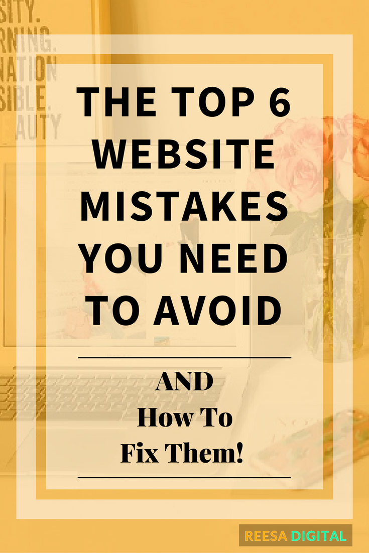 Website Design Tips: Top 6 Website Mistakes You Need to Avoid... and How to Fix Them