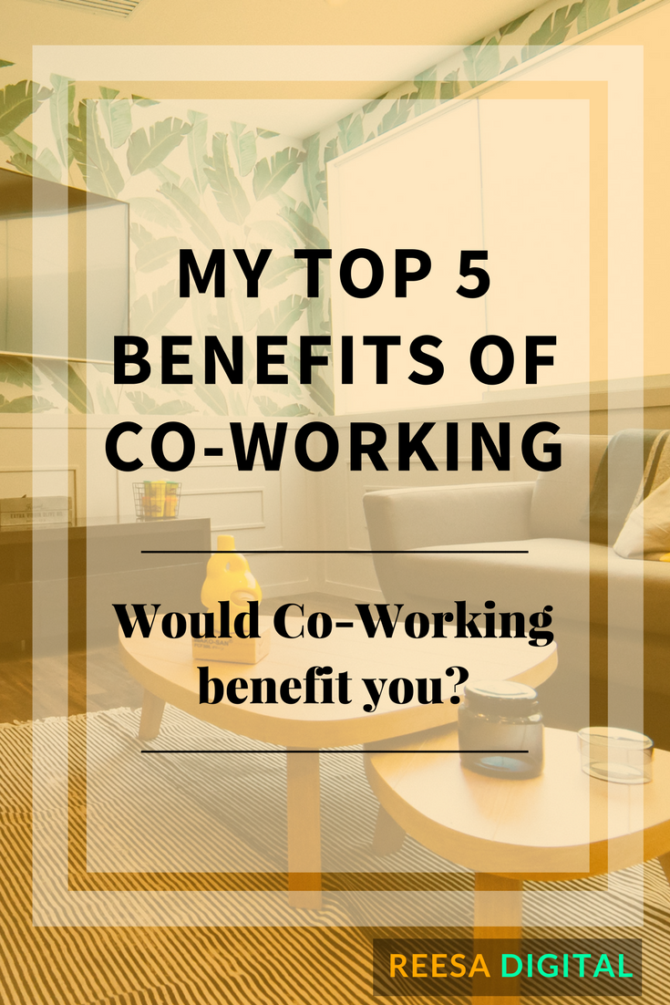 Business & Marketing Tips: My Top 5 Benefits of Co-Working - Would Co-Working Benefit You?