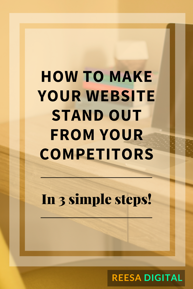 Website & Marketing Tips: How to Make Your Website Stand Out From Your Competitors in 3 Simple Steps