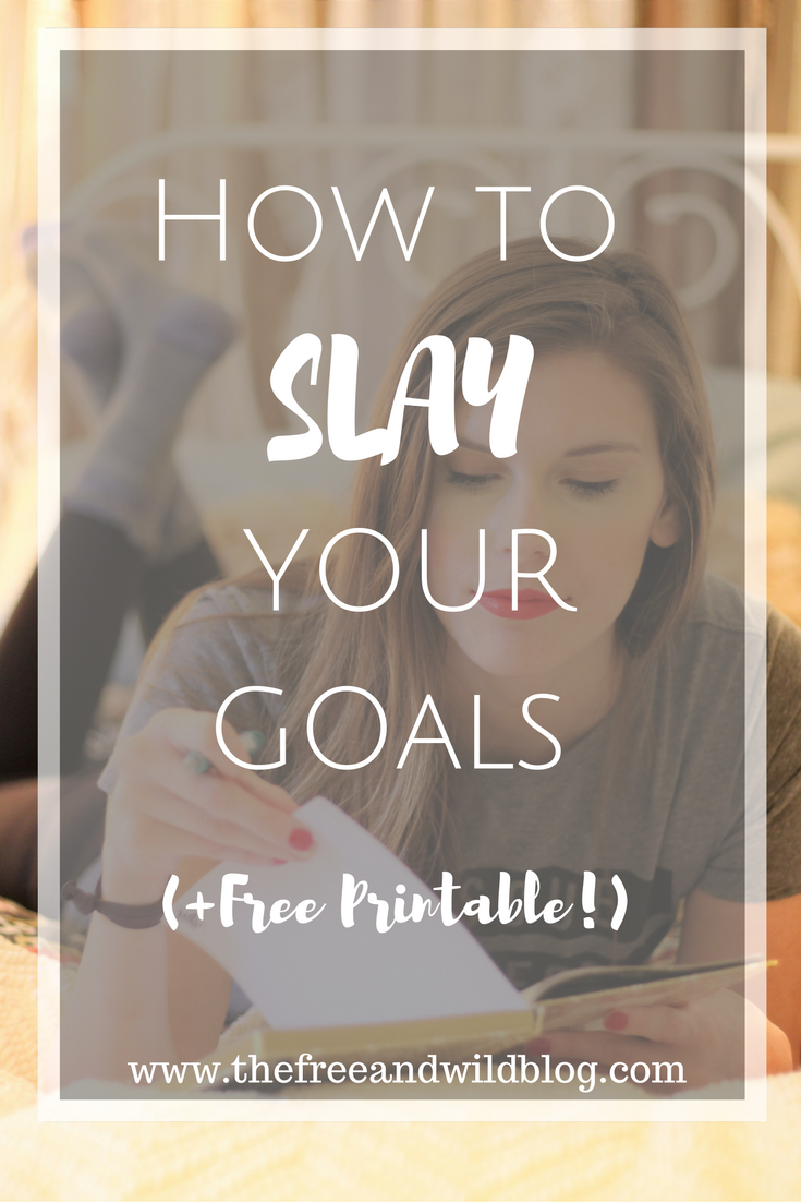 How To Slay Your Goals (+ FREE PRINTABLE!) // The Free & Wild Blog