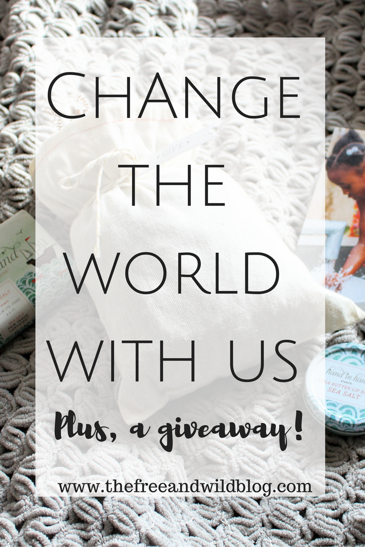Change the World With Us + A Giveaway // The Free & Wild Blog