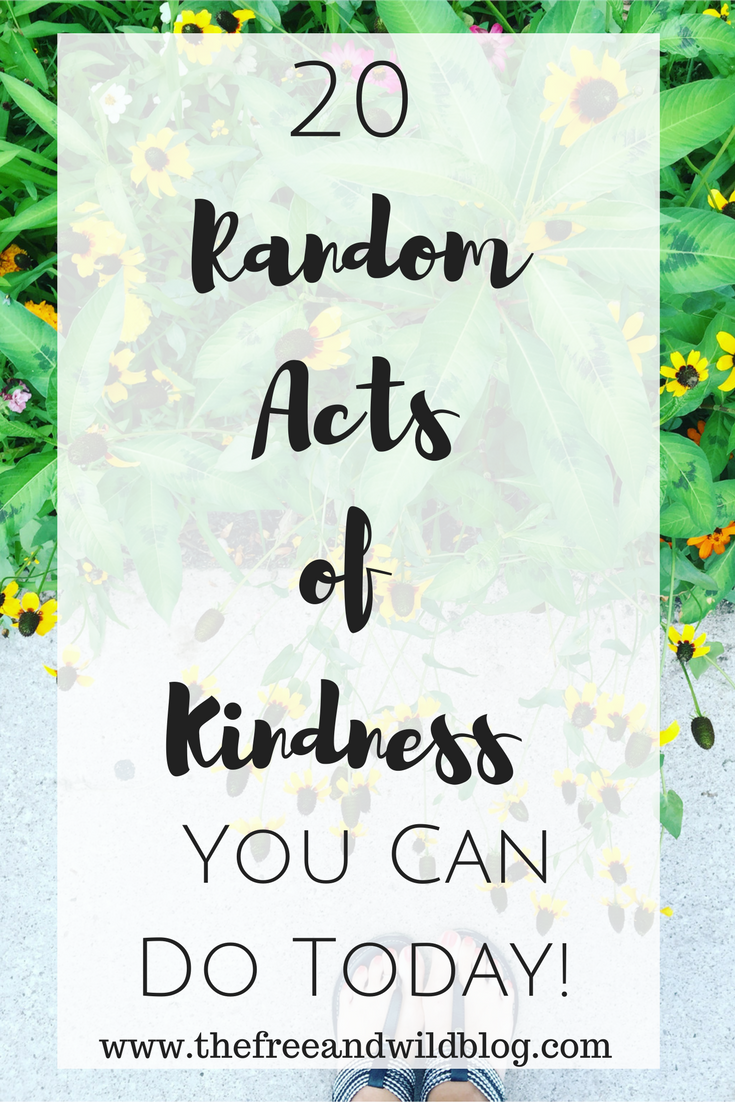 20 Random Acts of Kindness You Can Do Today! // The Free & Wild Blog