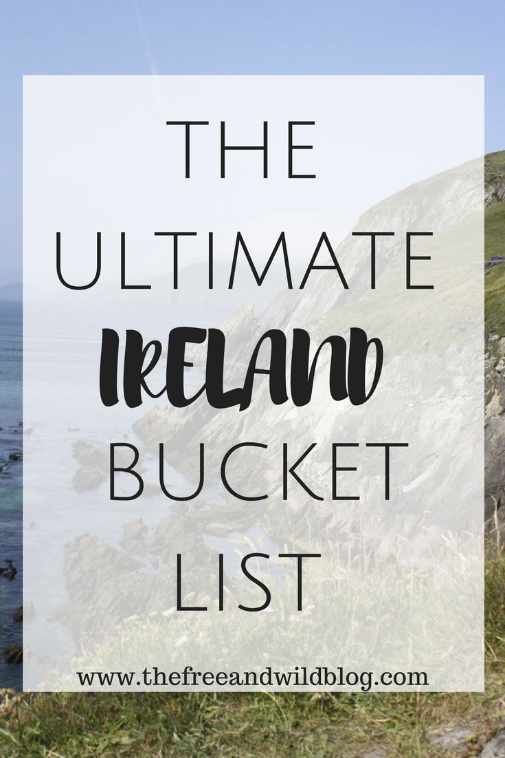 The Ultimate Irish Bucket List // The Free & Wild Blog