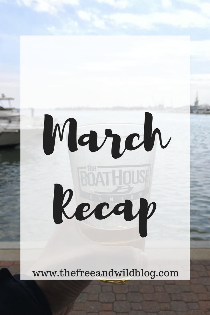 March Recap // The Free & Wild Blog