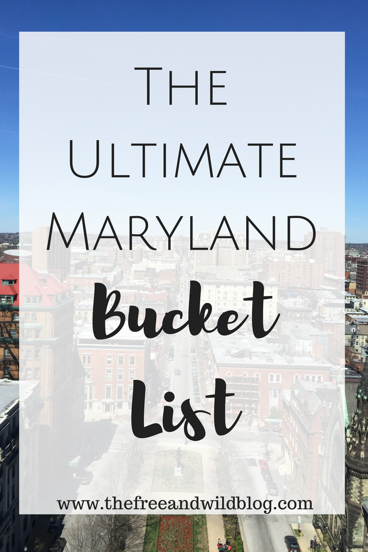 The Ultimate Maryland Bucket List // The Free & Wild Blog