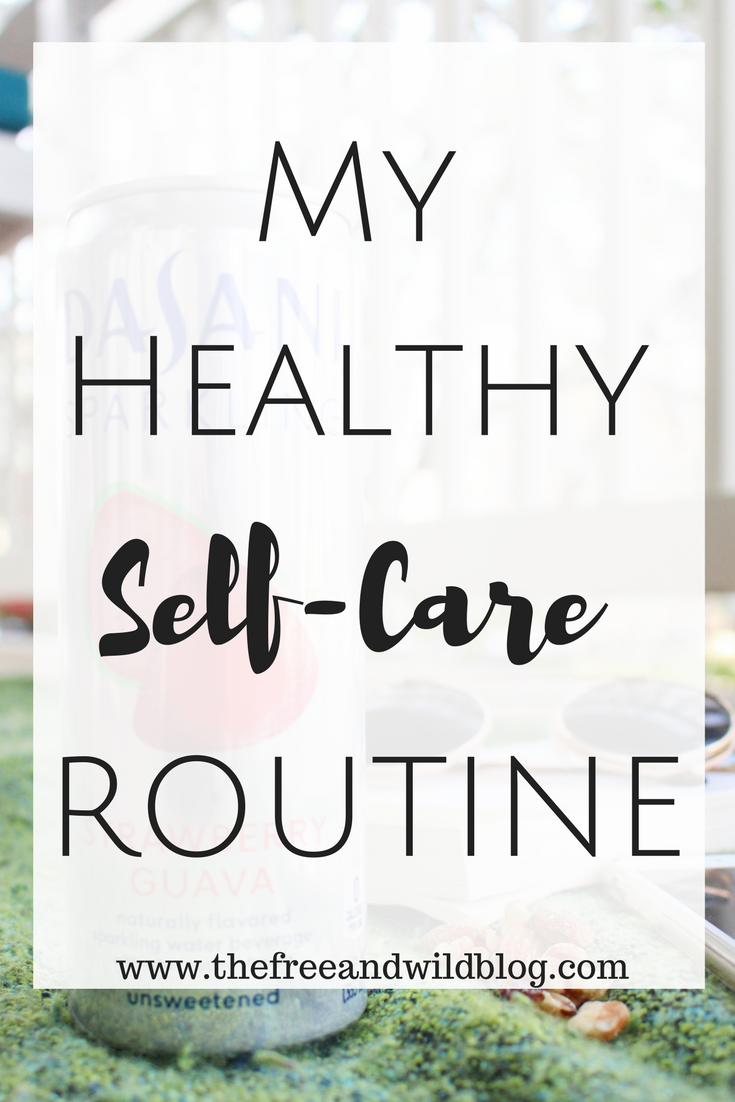 My Healthy Self-Care Routine // The Free & Wild Blog