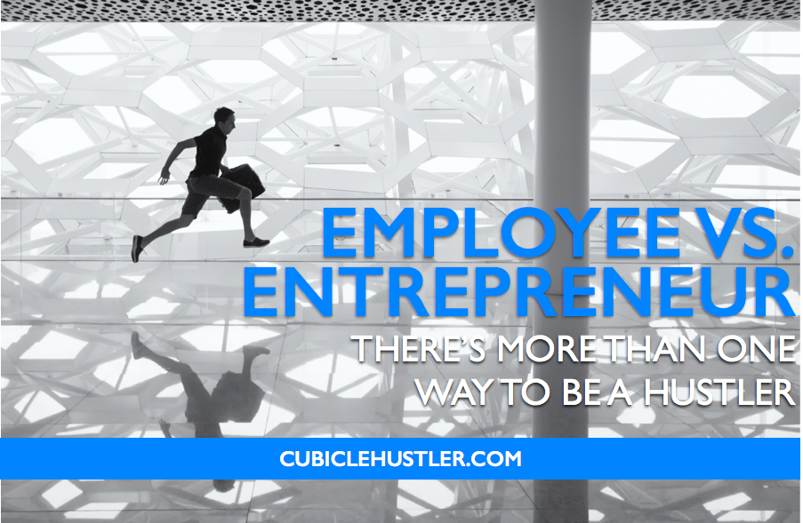 Employee vs. Entrepreneur only on CubicleHustler.com