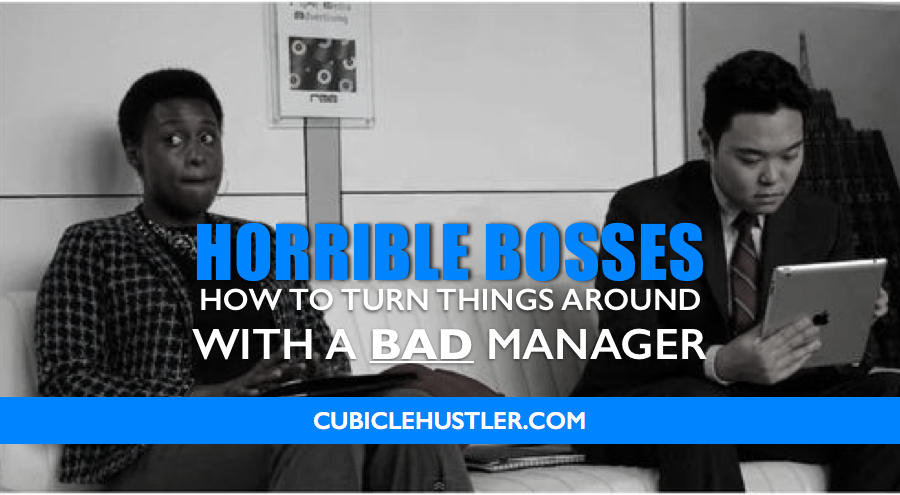Struggling with a bad manager?  Learn how to turn things around on CubicleHustler.com