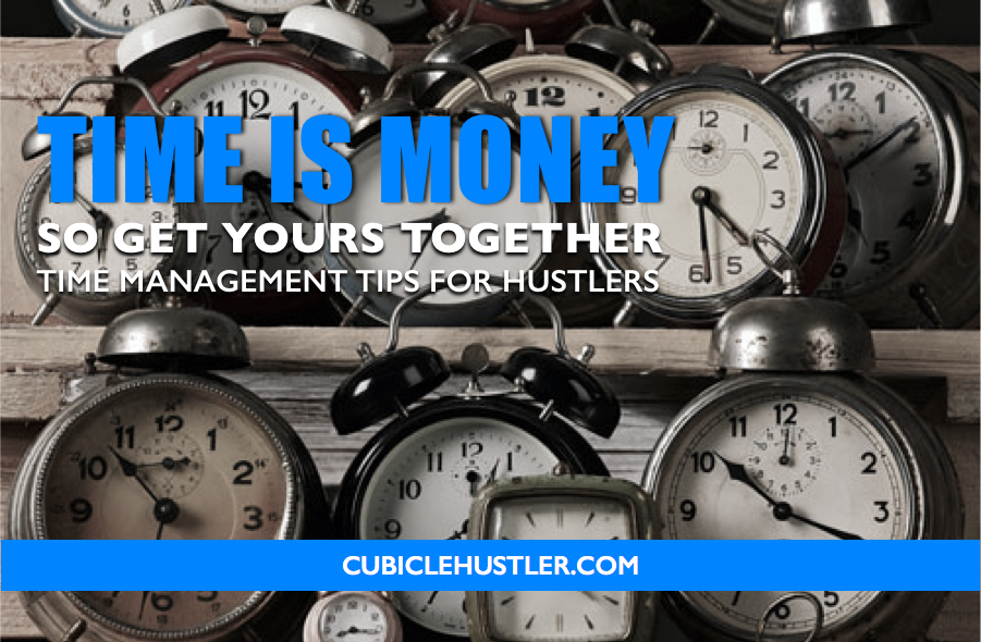 Struggling with time management? Try these Hustler Approved tips, only on CubicleHustler.com
