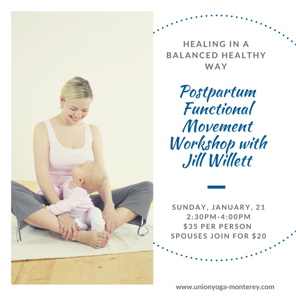 Postpartum Functional Movement Workshop with Jill Willett   - Class #2, from 2:30pm-4:00pm, Sunday, January 21st  This is the second half of the two-part workshop emphasizing the postpartum body and healing in a balanced, healthy way. This workshop will teach participants to squat, bend, lift, extend and twist in a pregnant and postpartum body.Basic human movements can be challenging when your body is shape-shifting by utilizing strategies and modifications with movement one can prevent compensations that lead to injury and harmful movement patterns. The last trimester of pregnancy and what we call the fourth trimester after the birth of one's baby is very stressful to the physical body yet the demands of life do not change. It is vital that women learn how to move in ways that support their return to structural alignment and minimize the discomfort and injury associated with this transitional period.Groceries, strollers, carseats, babes, and their older siblings are just a few of the things moms have to move. this workshop introduces the tools to empower yourself with awareness about your structure, hormones, and how to move thoughtfully in an unfamiliar body. Participants will leave with the knowledge of how to recognize and correct imbalances preventing potential future injury.