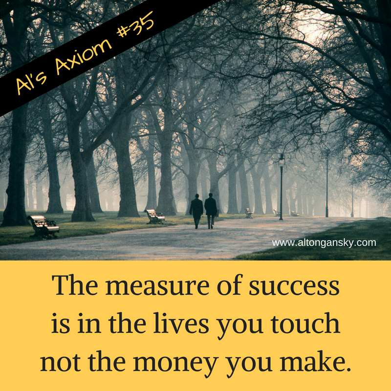 35. The measure of success is the lives you touch not the money you make..jpg