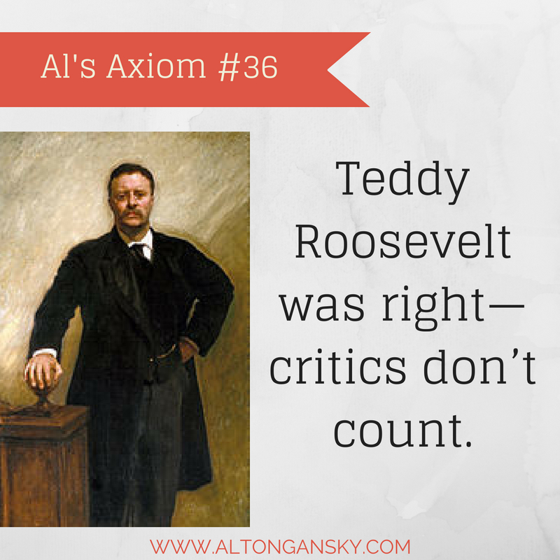 Teddy Roosevelt was right—critics don't count..jpg