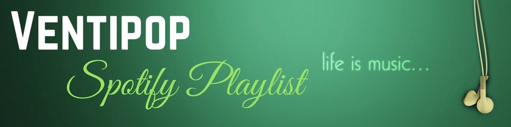 Click to Follow the Ventipop Spotify Playlist...new songs added as they are featured