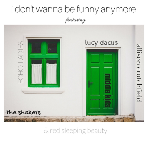 i-dont-wanna-be-funny-anymore-feat-lucy-dacus-red-sleeping-beauty-middle-kids-echo-ladies-the-shakers-allison-crutchfield