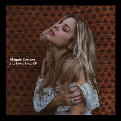 """Maggie Koerner :: """"Dig Down Deep"""""""