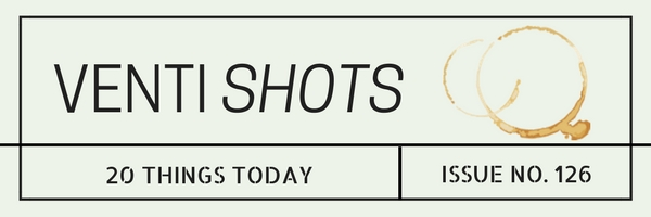 venti-shots-20-good-things-today-issue-no-126
