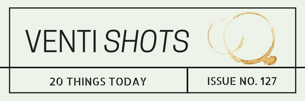 venti-shots-20-good-things-today-issue-no-127.jpg