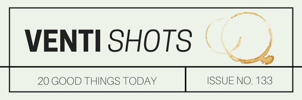 venti-shots-/-20-good-things-today-/-issue-no-133