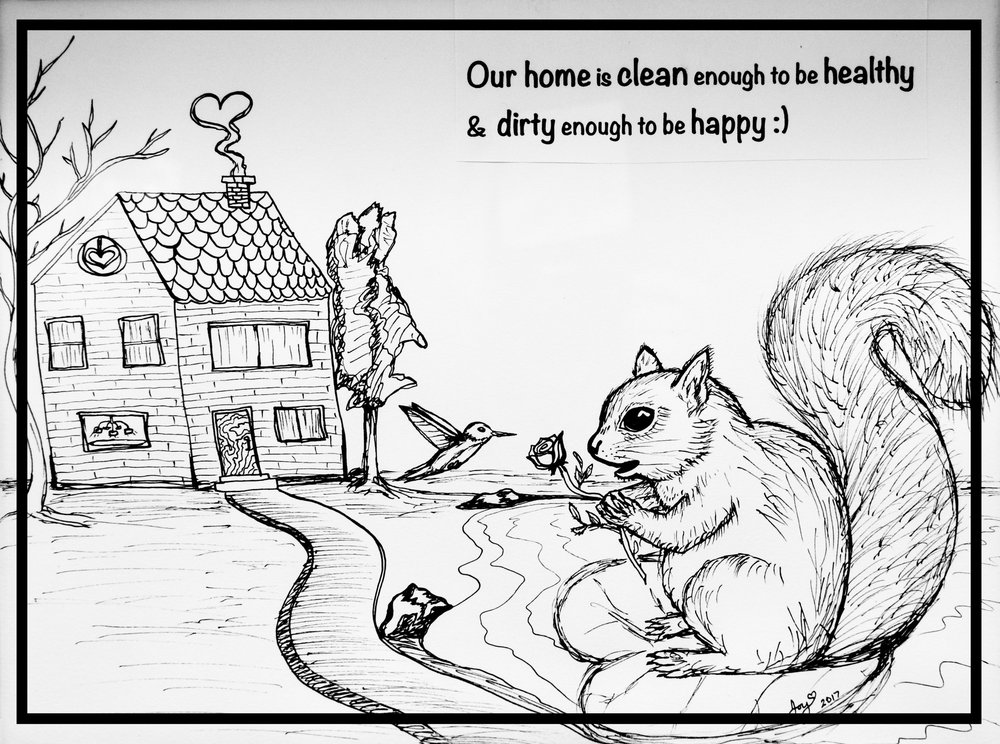 This is an ink sketch that I created near Thanksgiving last year with a printed favorite saying that hangs above the stove in the kitchen (I put it up just before family was coming over to visit). I felt I needed something on display to explain that I believe our home is clean enough and I know it's not perfect. As an outdoor enthusiast artistic free spirit I have many more important things to do than to keep a spotless home. Life's too short, right?