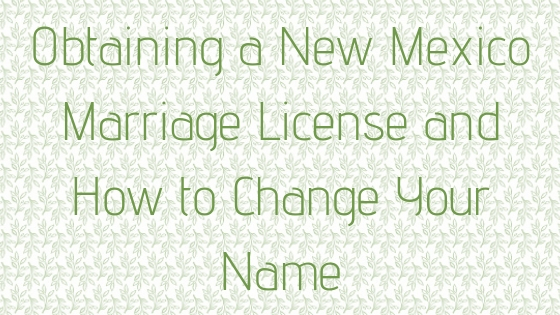 Obtaining a New Mexico Marriage License and How to Change Your Name