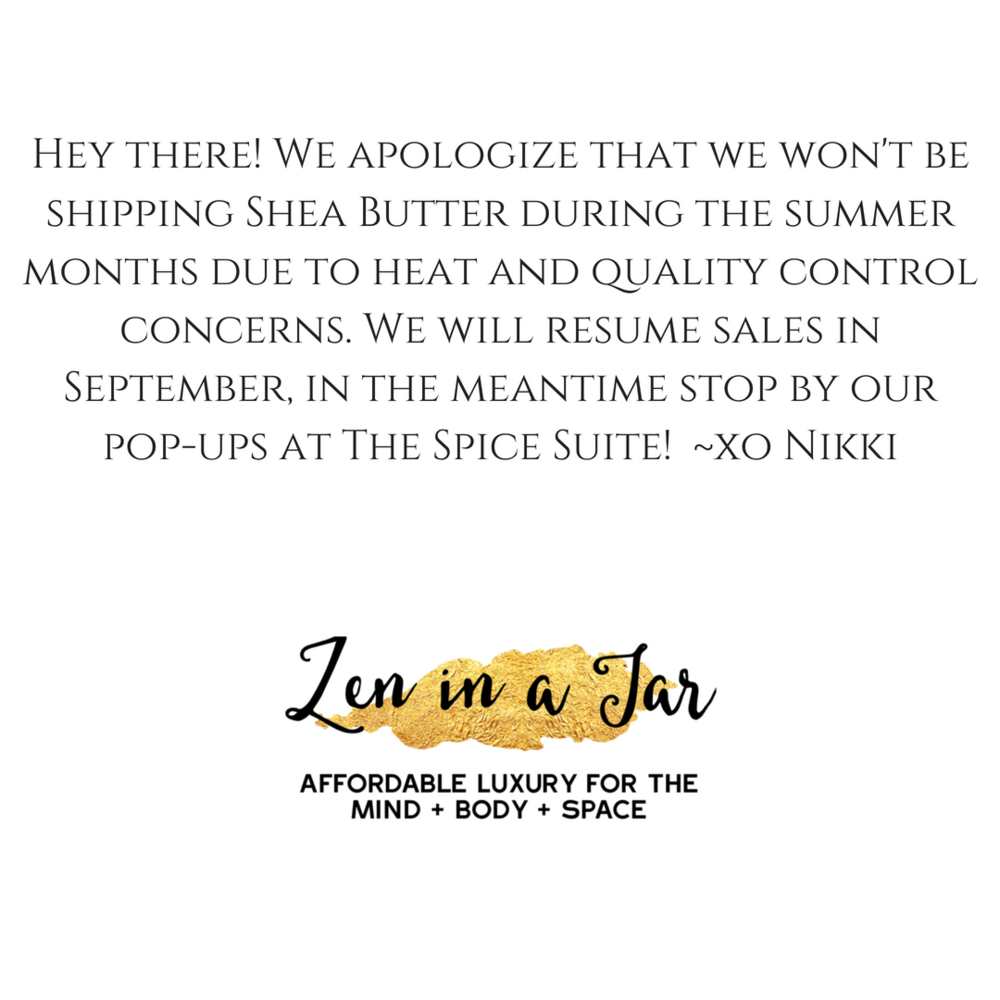 Hey there! We apologize that we won't be shipping Shea Butter during the summer months due to heat and quality control concerns. We will resume sales in September, in the meantime stop by our pop-ups at The Spice Sui.png