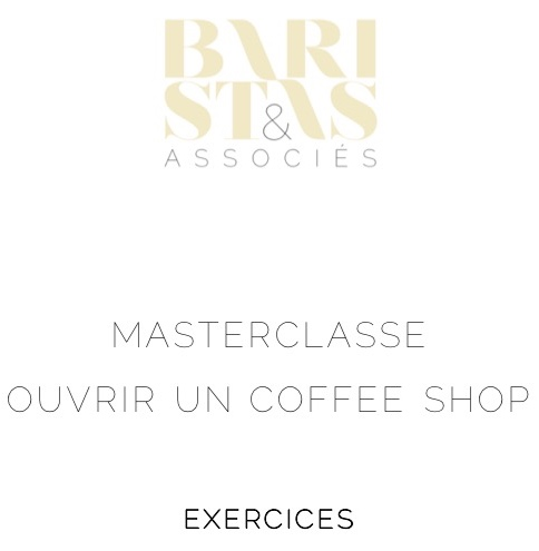 MASTERCLASSE OUVRIR UN COFFEE SHOP - EXERCICES -