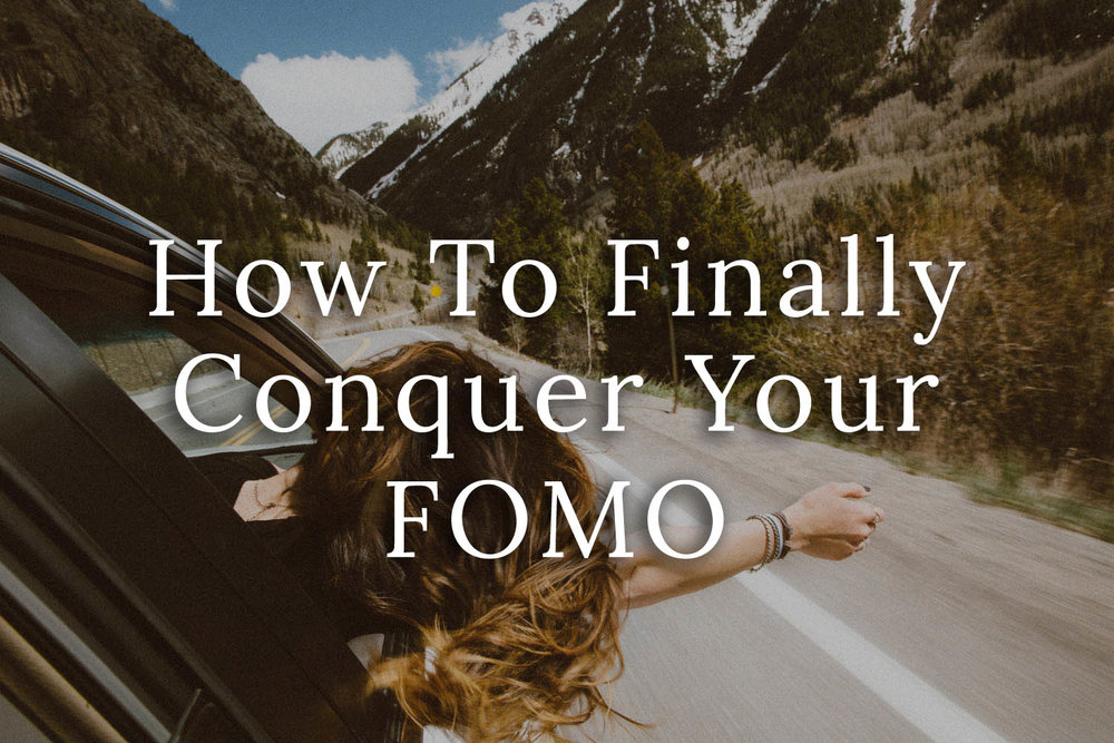 How To Finally Conquer Your FOMO.jpg