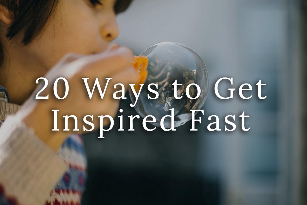 20 Ways To Get Inspired Fast.jpg